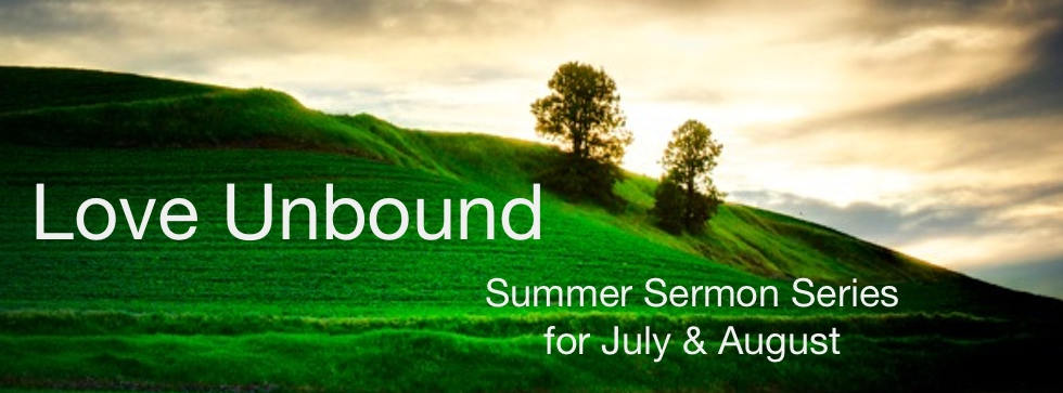 Love Unbound: Summer Sermon Series for July & August